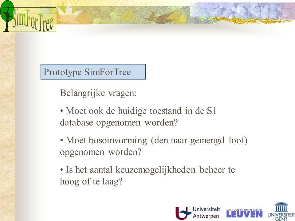 Prototype SimForTree Belangrijke vragen: Moet ook de huidige toestand in de S1 database opgenomen worden.