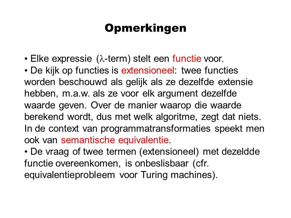 Opmerkingen Elke expressie ( -term) stelt een functie voor. De kijk op functies is extensioneel: twee functies worden beschouwd als gelijk als ze deze
