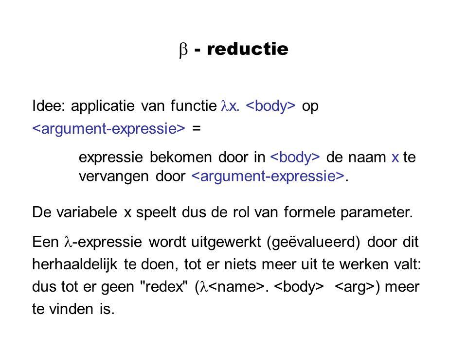  - reductie Idee: applicatie van functie x.