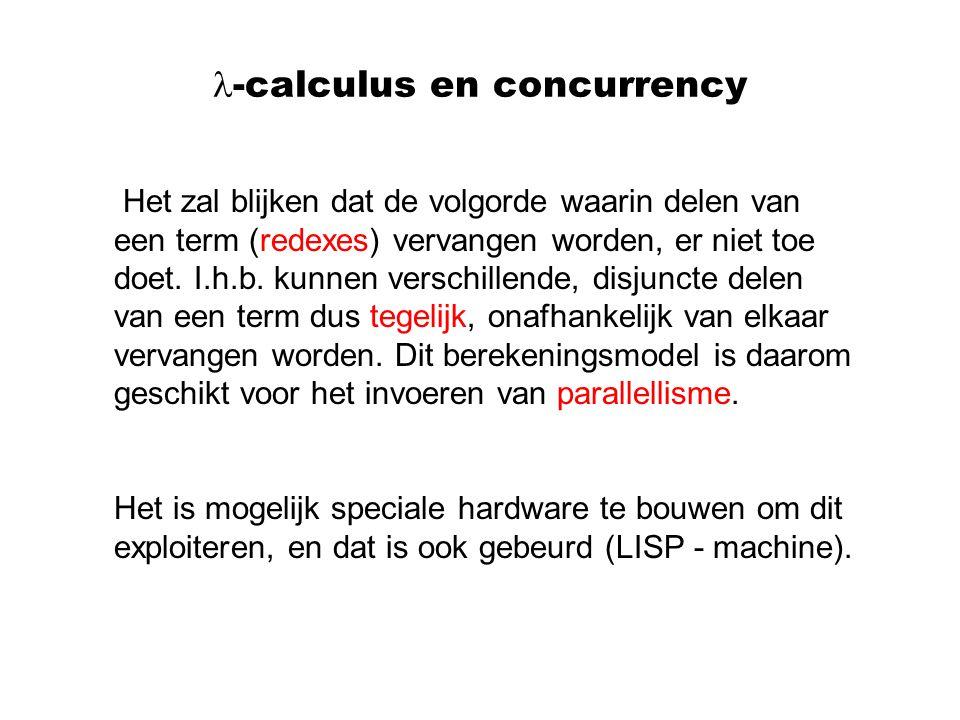 -calculus en concurrency Het zal blijken dat de volgorde waarin delen van een term (redexes) vervangen worden, er niet toe doet. I.h.b. kunnen verschi