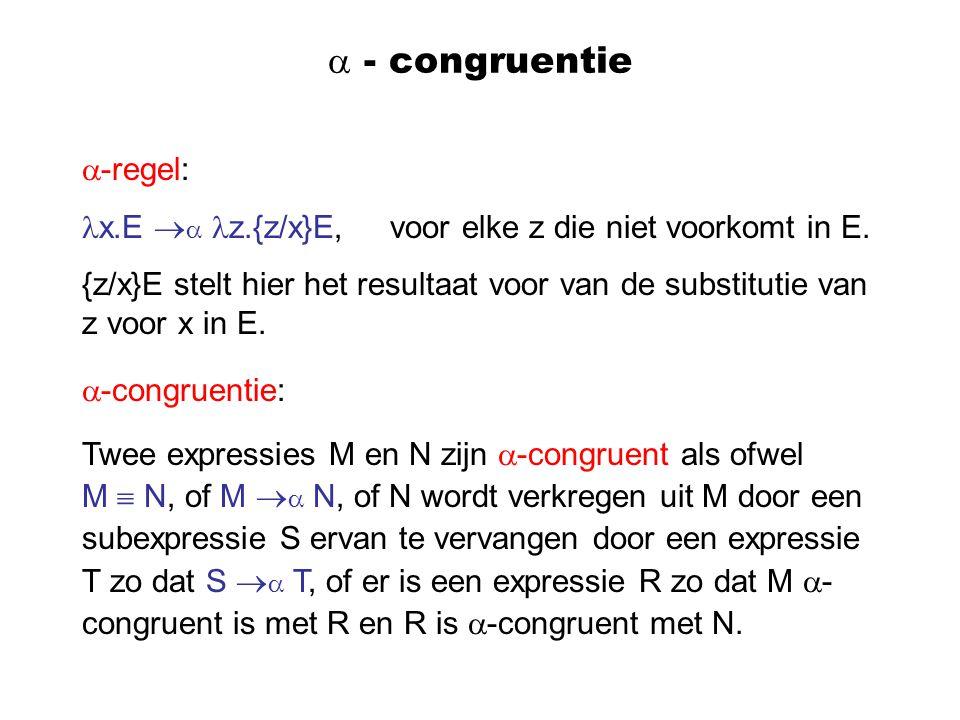  - congruentie  -regel: x.E   z.{z/x}E, voor elke z die niet voorkomt in E.