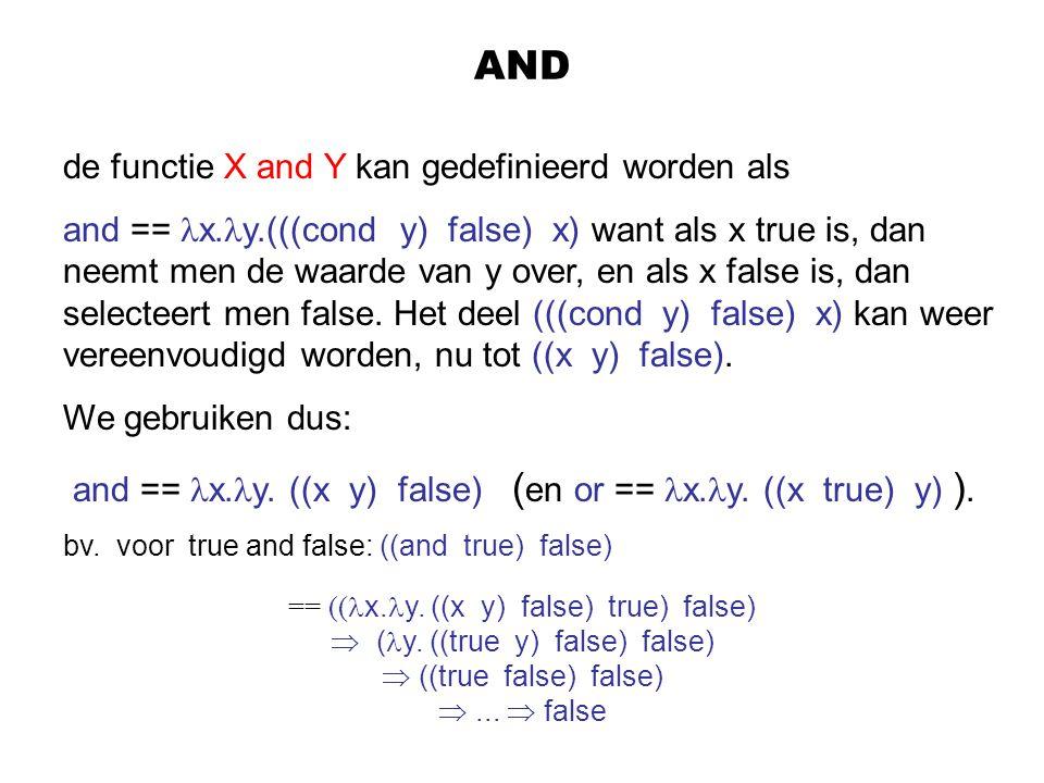 AND de functie X and Y kan gedefinieerd worden als and == x. y.(((cond y) false) x) want als x true is, dan neemt men de waarde van y over, en als x f
