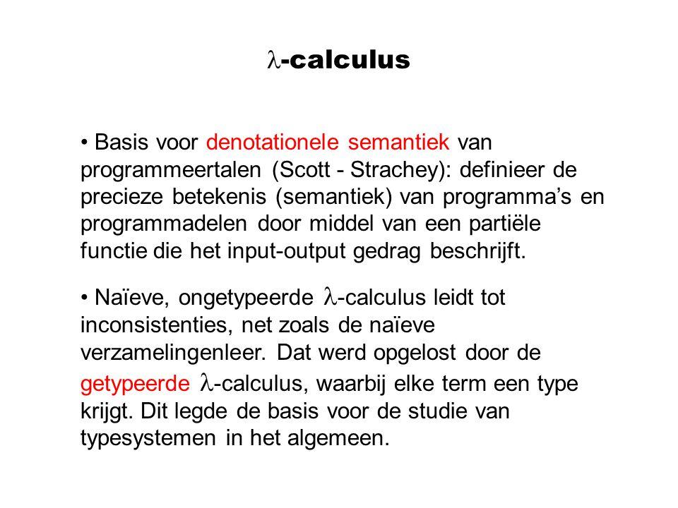 -calculus Basis voor denotationele semantiek van programmeertalen (Scott - Strachey): definieer de precieze betekenis (semantiek) van programma's en programmadelen door middel van een partiële functie die het input-output gedrag beschrijft.