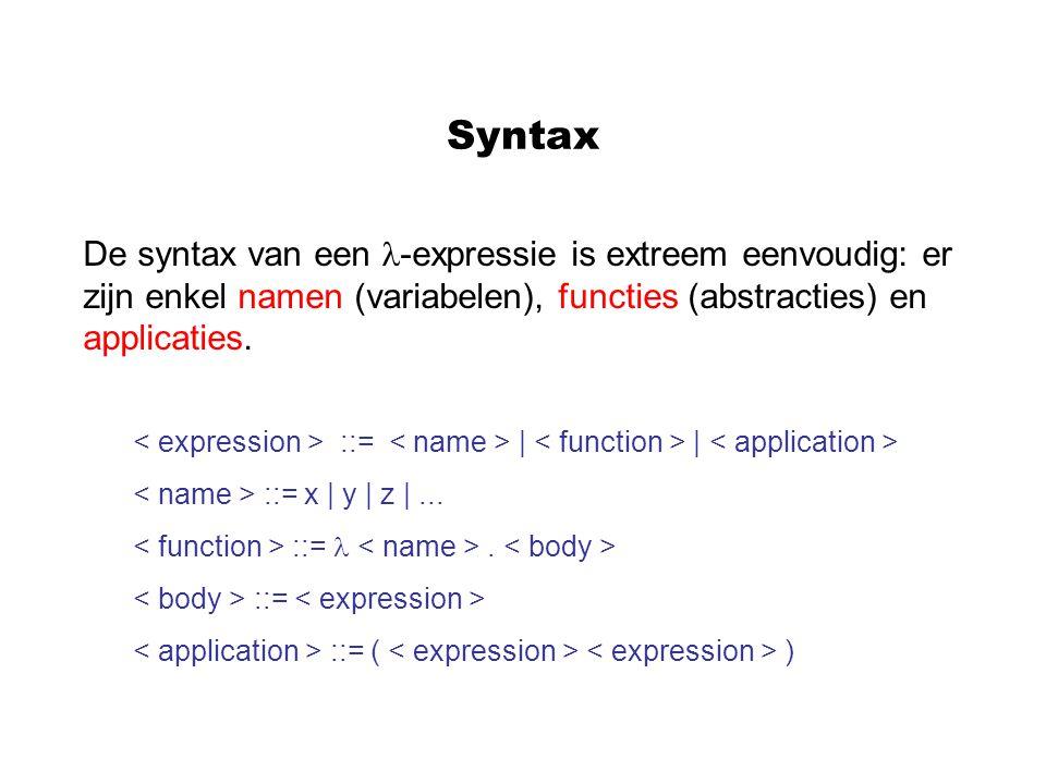 Syntax De syntax van een -expressie is extreem eenvoudig: er zijn enkel namen (variabelen), functies (abstracties) en applicaties. ::= | | ::= x | y |