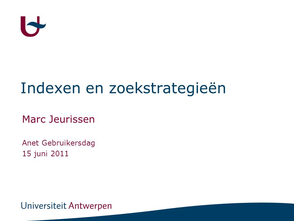 Indexen en zoekstrategieën Marc Jeurissen Anet Gebruikersdag 15 juni 2011