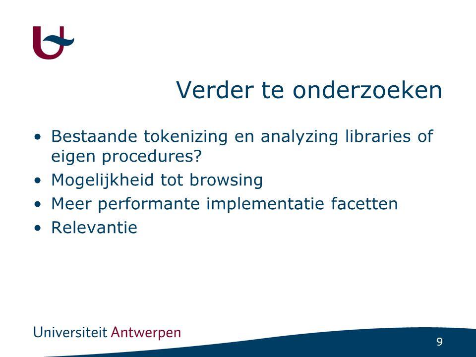 9 Verder te onderzoeken Bestaande tokenizing en analyzing libraries of eigen procedures? Mogelijkheid tot browsing Meer performante implementatie face