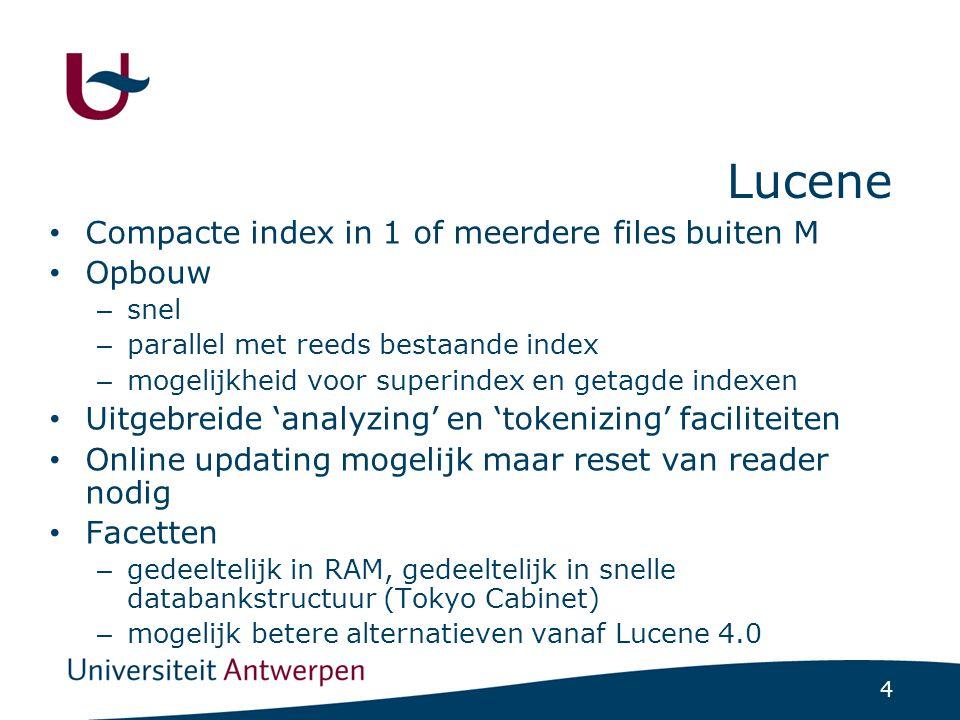 4 Lucene Compacte index in 1 of meerdere files buiten M Opbouw – snel – parallel met reeds bestaande index – mogelijkheid voor superindex en getagde i