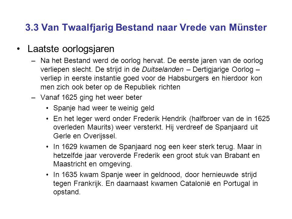 3.3 Van Twaalfjarig Bestand naar Vrede van Münster Laatste oorlogsjaren –Na het Bestand werd de oorlog hervat.