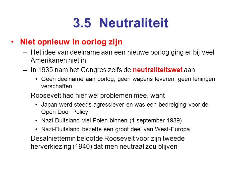 3.5 Neutraliteit Niet opnieuw in oorlog zijn –Het idee van deelname aan een nieuwe oorlog ging er bij veel Amerikanen niet in –In 1935 nam het Congres