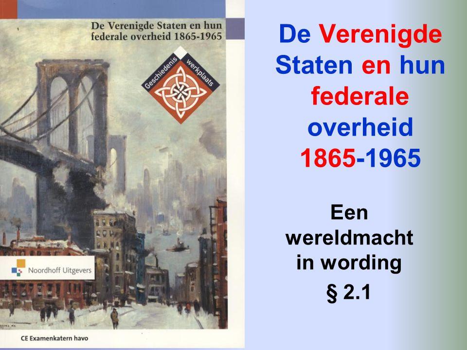 De Verenigde Staten en hun federale overheid 1865-1965 Een wereldmacht in wording § 2.1