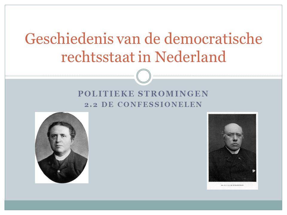 POLITIEKE STROMINGEN 2.2 DE CONFESSIONELEN Geschiedenis van de democratische rechtsstaat in Nederland