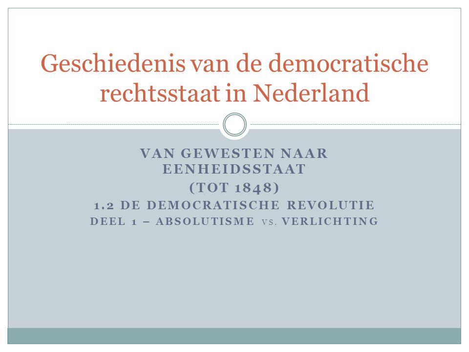 VAN GEWESTEN NAAR EENHEIDSSTAAT (TOT 1848) 1.2 DE DEMOCRATISCHE REVOLUTIE DEEL 1 – ABSOLUTISME VS. VERLICHTING Geschiedenis van de democratische recht