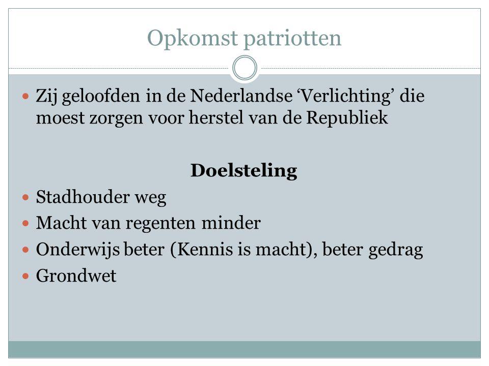 Opkomst patriotten Zij geloofden in de Nederlandse 'Verlichting' die moest zorgen voor herstel van de Republiek Doelsteling Stadhouder weg Macht van r