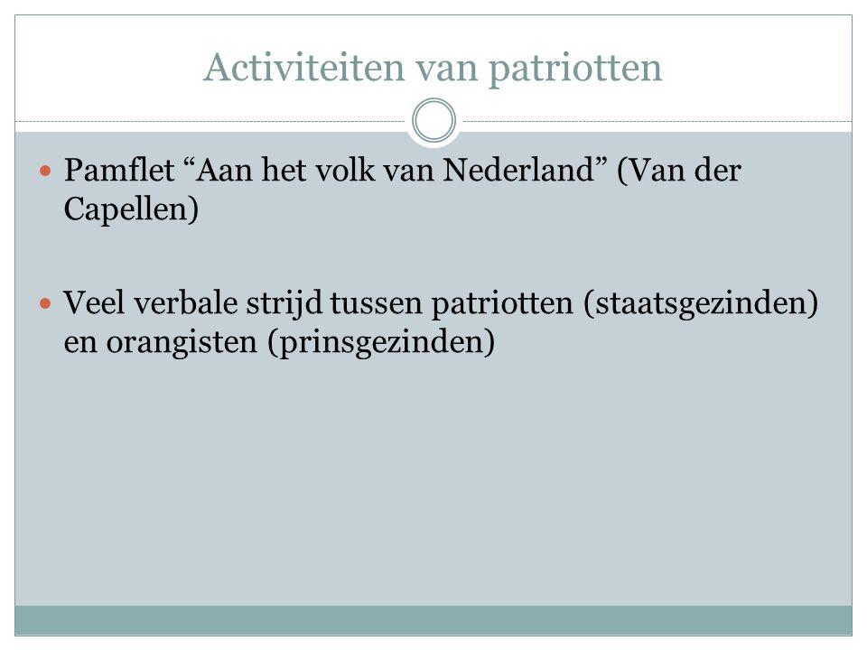 """Activiteiten van patriotten Pamflet """"Aan het volk van Nederland"""" (Van der Capellen) Veel verbale strijd tussen patriotten (staatsgezinden) en orangist"""