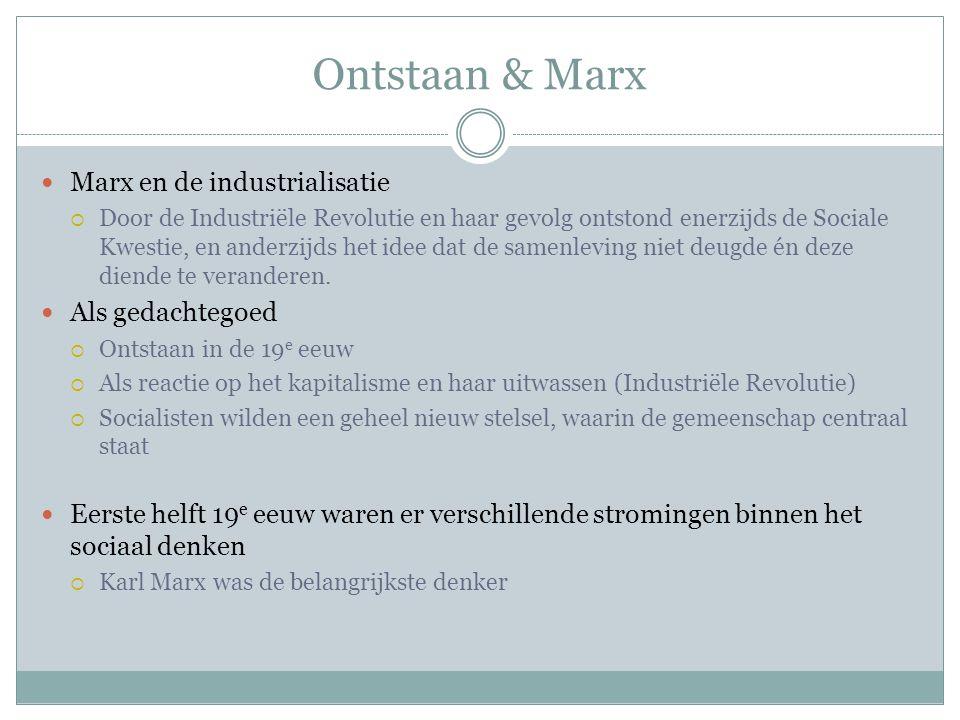 Ontstaan & Marx Marx en de industrialisatie  Door de Industriële Revolutie en haar gevolg ontstond enerzijds de Sociale Kwestie, en anderzijds het id