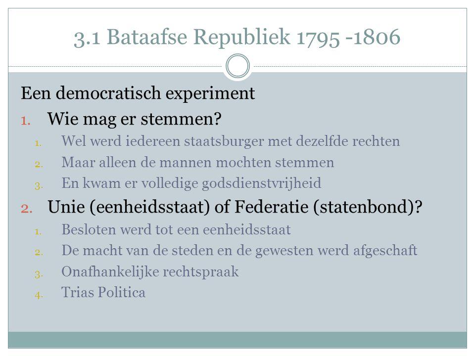 3.1 Bataafse Republiek 1795 -1806 Een democratisch experiment 1. Wie mag er stemmen? 1. Wel werd iedereen staatsburger met dezelfde rechten 2. Maar al