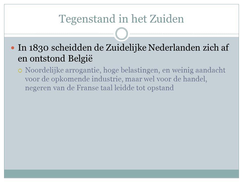 Tegenstand in het Zuiden In 1830 scheidden de Zuidelijke Nederlanden zich af en ontstond België  Noordelijke arrogantie, hoge belastingen, en weinig