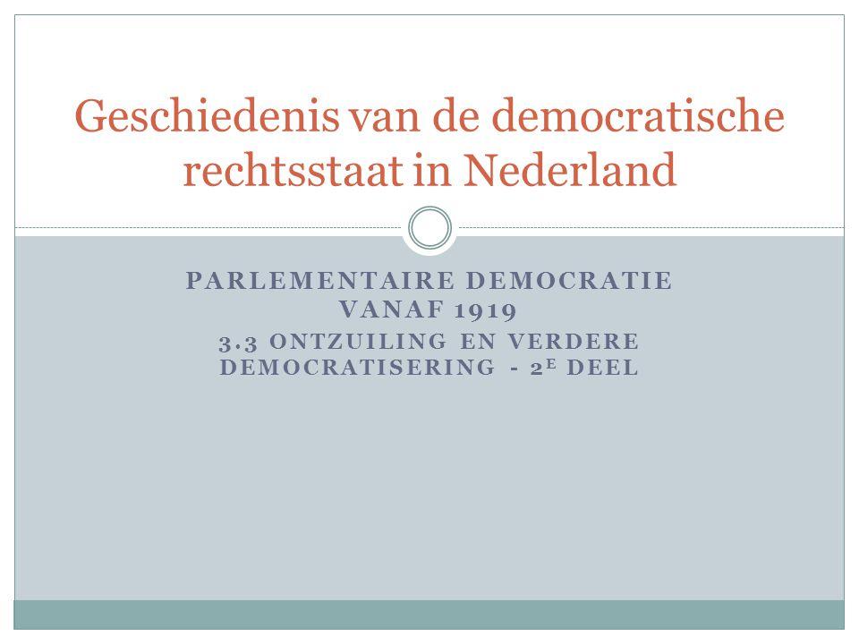 PARLEMENTAIRE DEMOCRATIE VANAF 1919 3.3 ONTZUILING EN VERDERE DEMOCRATISERING - 2 E DEEL Geschiedenis van de democratische rechtsstaat in Nederland