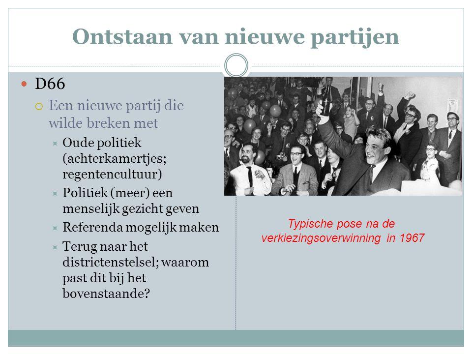 Ontstaan van nieuwe partijen D66  Een nieuwe partij die wilde breken met  Oude politiek (achterkamertjes; regentencultuur)  Politiek (meer) een men