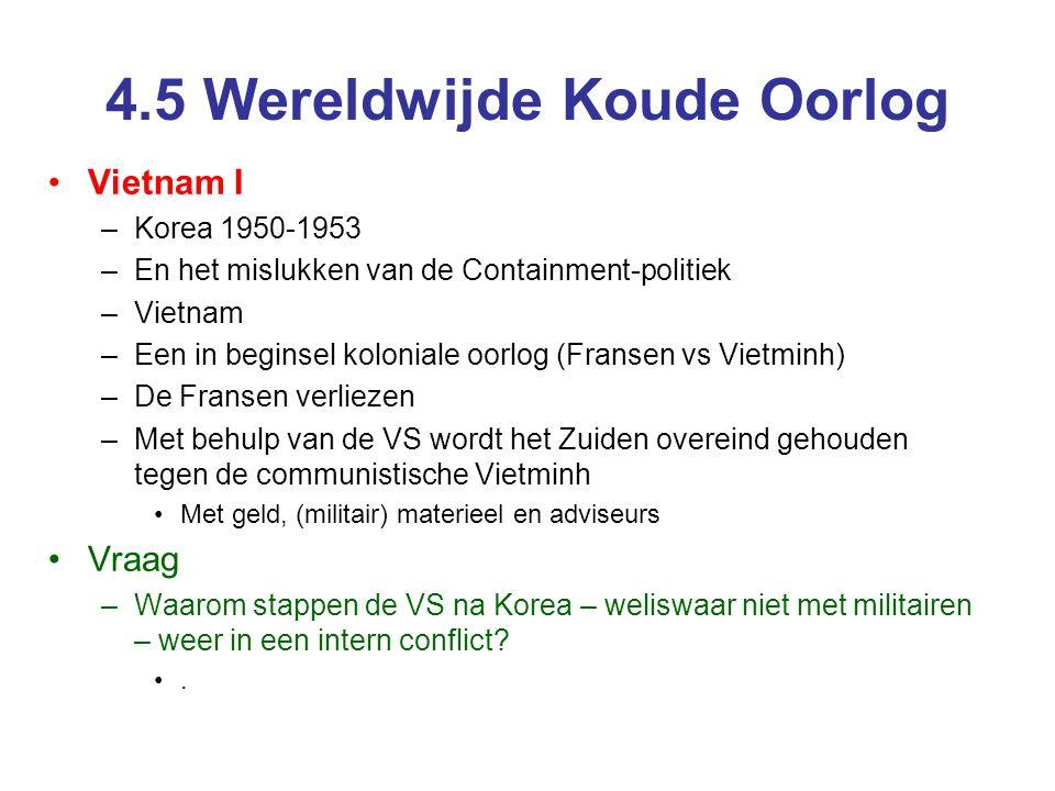 4.5 Wereldwijde Koude Oorlog Vietnam I –Korea 1950-1953 –En het mislukken van de Containment-politiek –Vietnam –Een in beginsel koloniale oorlog (Fran