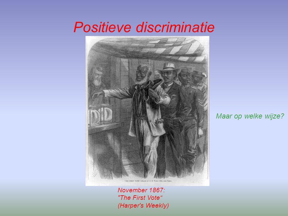 November 1867: The First Vote (Harper s Weekly) Maar op welke wijze Positieve discriminatie