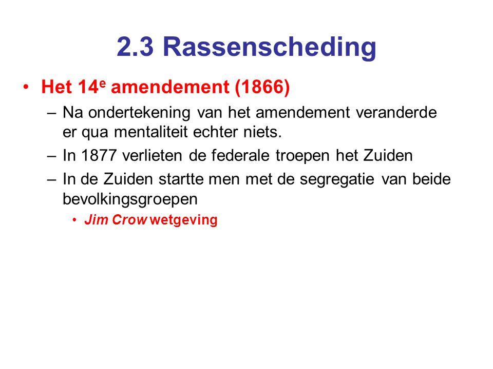 2.3 Rassenscheding Het 14 e amendement (1866) –Na ondertekening van het amendement veranderde er qua mentaliteit echter niets.