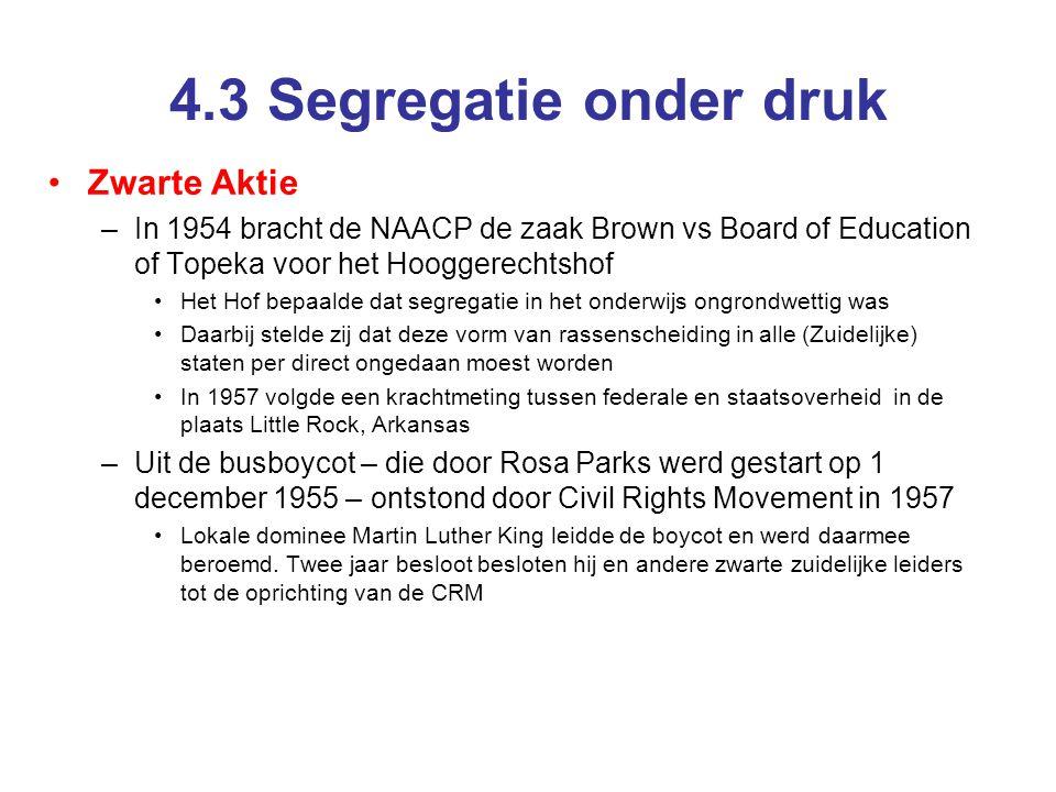4.3 Segregatie onder druk Zwarte Aktie –In 1954 bracht de NAACP de zaak Brown vs Board of Education of Topeka voor het Hooggerechtshof Het Hof bepaald