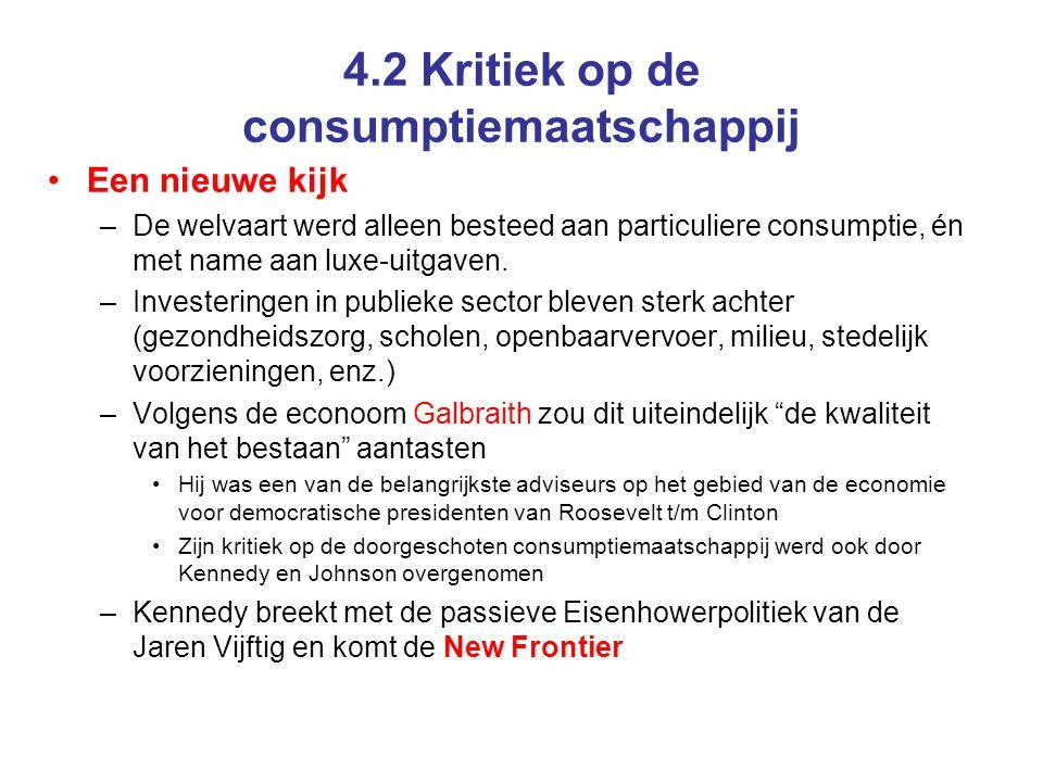 4.2 Kritiek op de consumptiemaatschappij Een nieuwe kijk –De welvaart werd alleen besteed aan particuliere consumptie, én met name aan luxe-uitgaven.