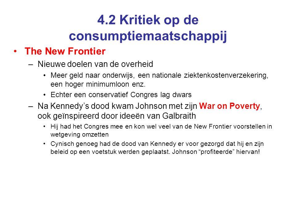4.2 Kritiek op de consumptiemaatschappij The New Frontier –Nieuwe doelen van de overheid Meer geld naar onderwijs, een nationale ziektenkostenverzekering, een hoger minimumloon enz.