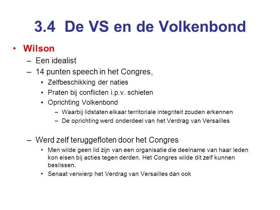 3.4 De VS en de Volkenbond Wilson –Een idealist –14 punten speech in het Congres, Zelfbeschikking der naties Praten bij conflicten i.p.v. schieten Opr