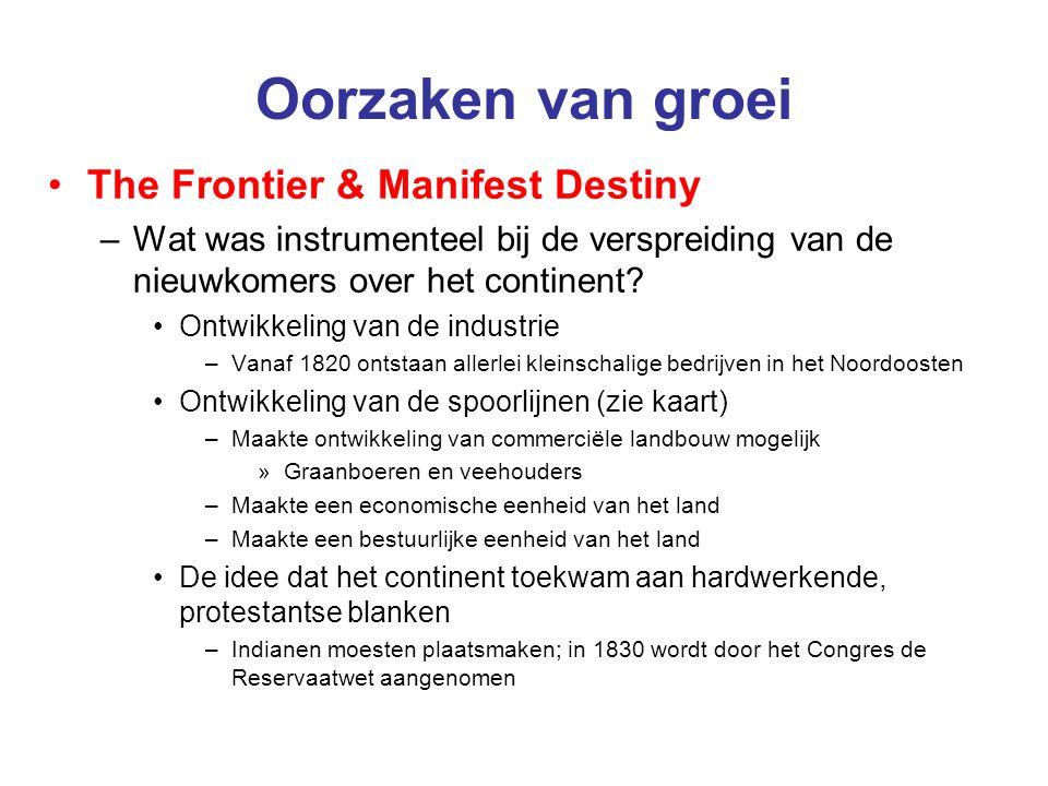 Oorzaken van groei The Frontier & Manifest Destiny –Wat was instrumenteel bij de verspreiding van de nieuwkomers over het continent? Ontwikkeling van