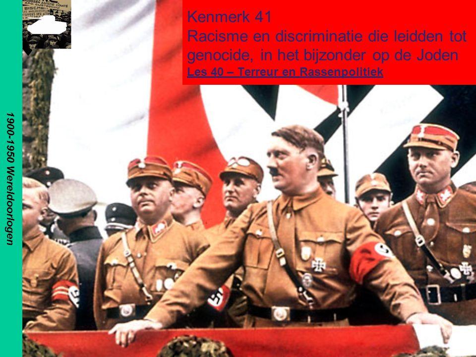 1900-1950 Wereldoorlogen Kenmerk 41 Racisme en discriminatie die leidden tot genocide, in het bijzonder op de Joden Les 40 – Terreur en Rassenpolitiek