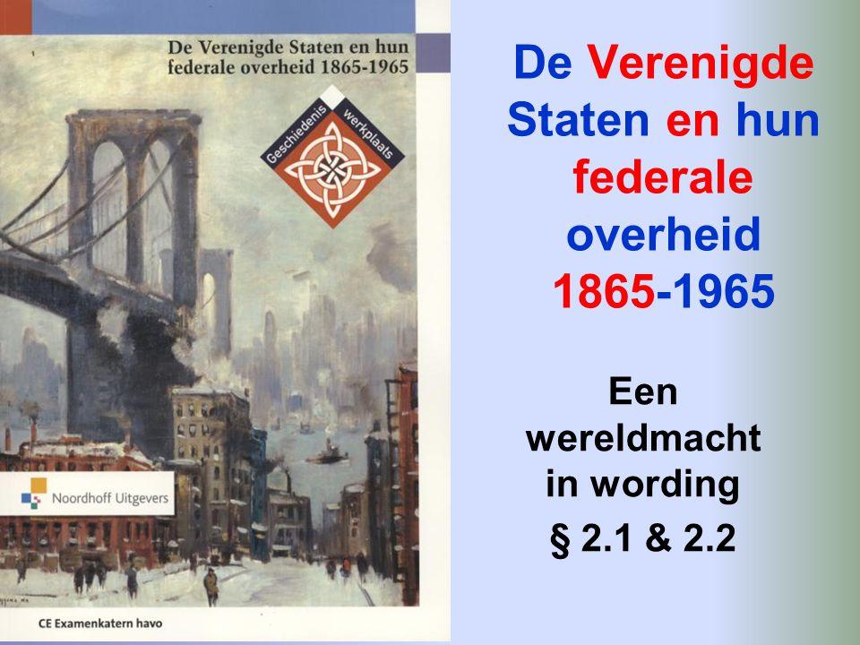 De Verenigde Staten en hun federale overheid 1865-1965 Een wereldmacht in wording § 2.1 & 2.2