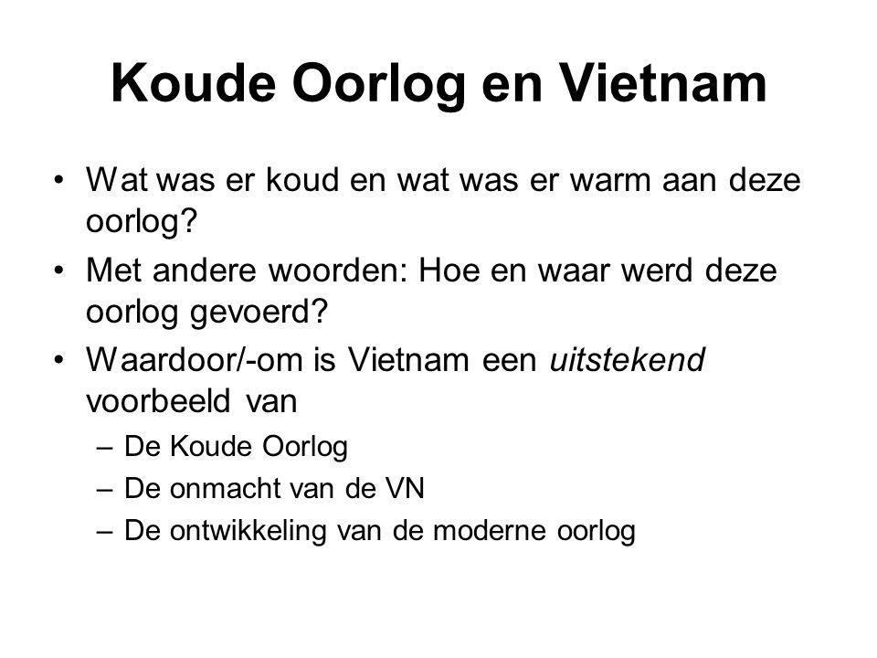 Koude Oorlog en Vietnam Wat was er koud en wat was er warm aan deze oorlog? Met andere woorden: Hoe en waar werd deze oorlog gevoerd? Waardoor/-om is