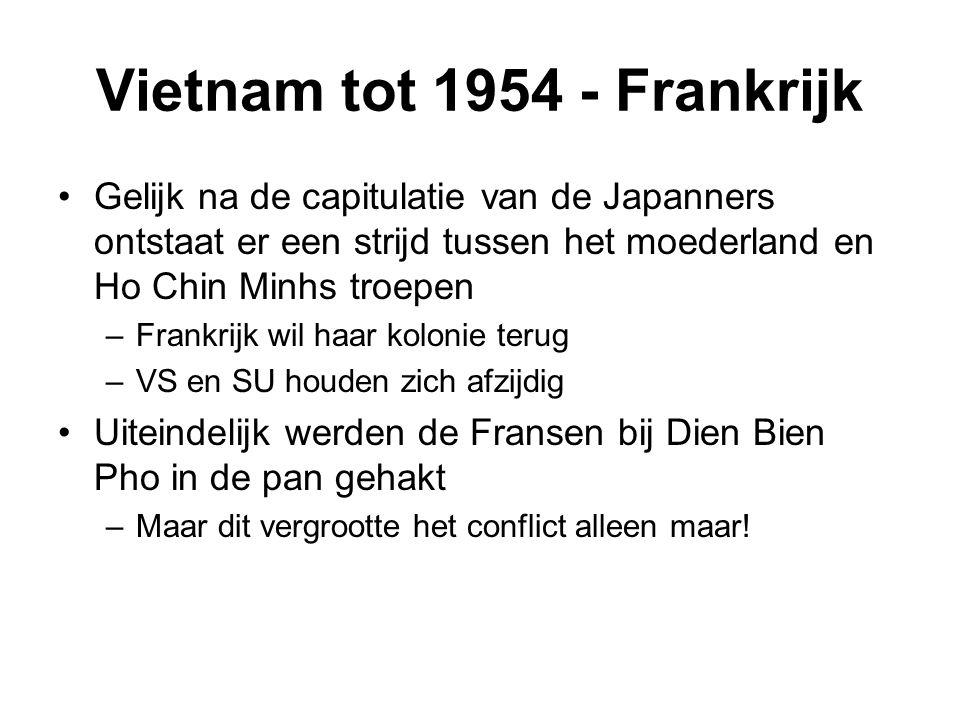 Vietnam tot 1954 - VS De VS –hadden net de Korea oorlog verloren –zagen China communistisch worden (1949) –Europa was half bezet door de SU –de SU had ineens een atoomwapen –Paniek: het rode gevaar werd dus steeds groter.