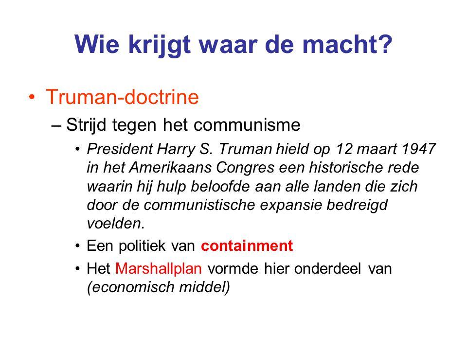 Wie krijgt waar de macht? Truman-doctrine –Strijd tegen het communisme President Harry S. Truman hield op 12 maart 1947 in het Amerikaans Congres een