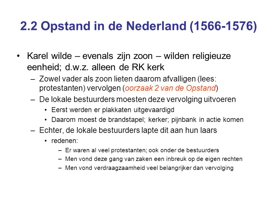 2.2 Opstand in de Nederland (1566-1576) Karel wilde – evenals zijn zoon – wilden religieuze eenheid; d.w.z. alleen de RK kerk –Zowel vader als zoon li