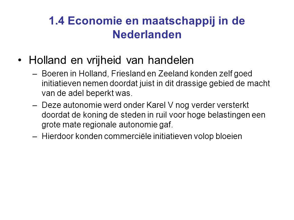 1.4 Economie en maatschappij in de Nederlanden Holland en vrijheid van handelen –Boeren in Holland, Friesland en Zeeland konden zelf goed initiatieven