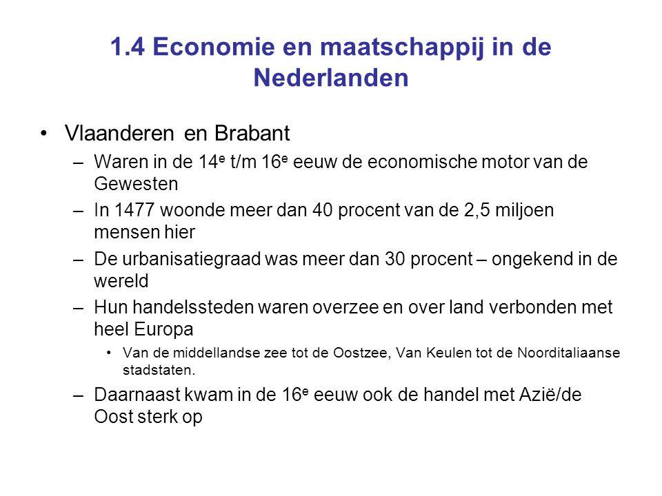 1.4 Economie en maatschappij in de Nederlanden Vlaanderen en Brabant –Waren in de 14 e t/m 16 e eeuw de economische motor van de Gewesten –In 1477 woo