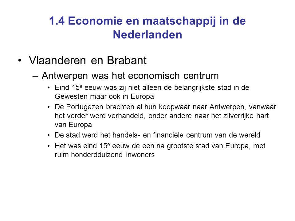 1.4 Economie en maatschappij in de Nederlanden Vlaanderen en Brabant –Antwerpen was het economisch centrum Eind 15 e eeuw was zij niet alleen de belan