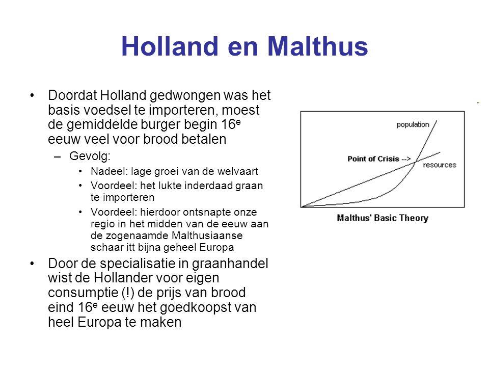 Holland en Malthus Doordat Holland gedwongen was het basis voedsel te importeren, moest de gemiddelde burger begin 16 e eeuw veel voor brood betalen –