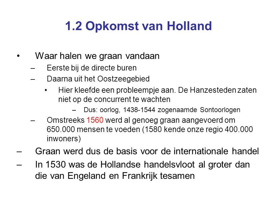 1.2 Opkomst van Holland Waar halen we graan vandaan –Eerste bij de directe buren –Daarna uit het Oostzeegebied Hier kleefde een probleempje aan. De Ha