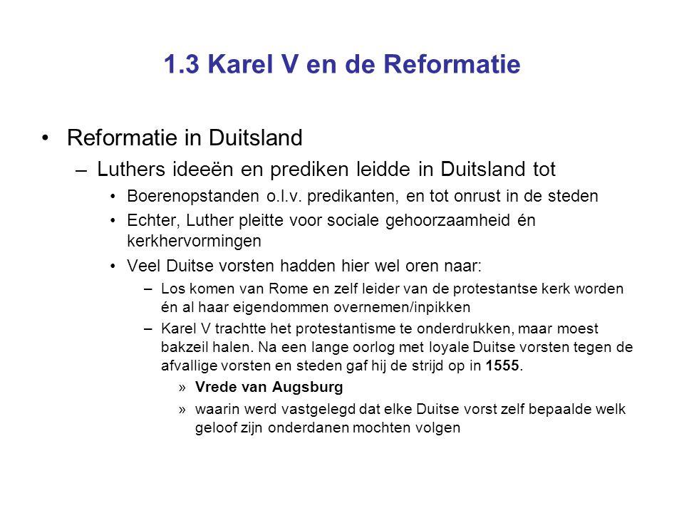 1.3 Karel V en de Reformatie Reformatie in Duitsland –Luthers ideeën en prediken leidde in Duitsland tot Boerenopstanden o.l.v. predikanten, en tot on