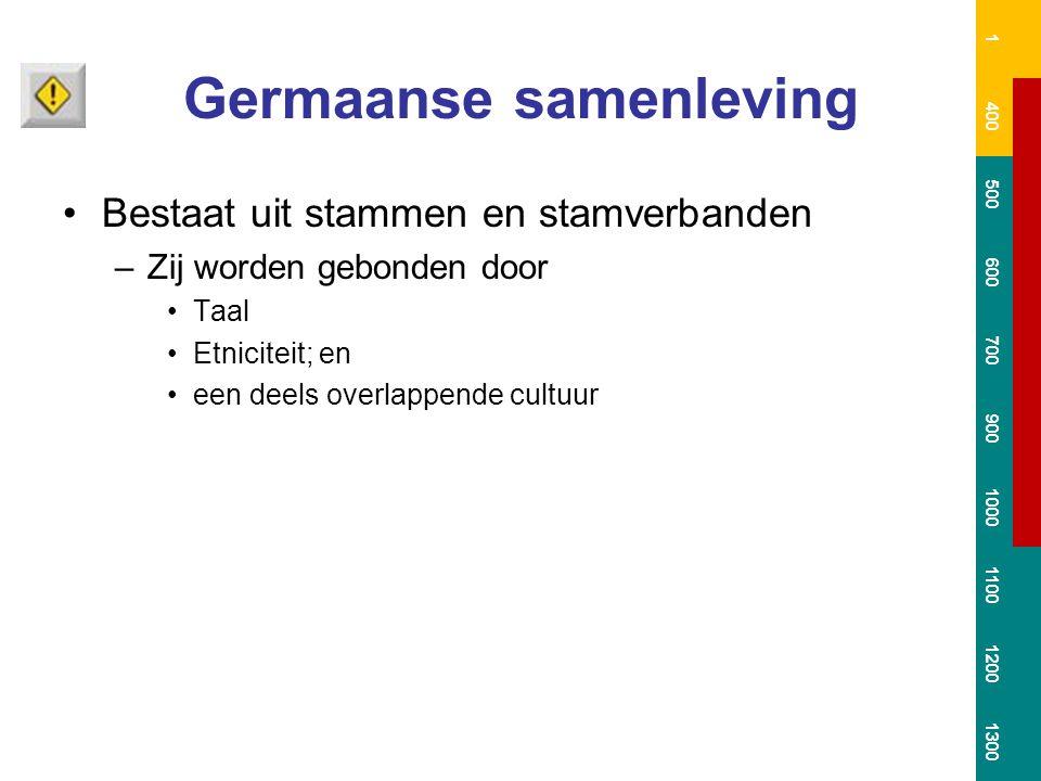 Germaanse samenleving Bestaat uit stammen en stamverbanden –Zij worden gebonden door Taal Etniciteit; en een deels overlappende cultuur 1 400 500 600