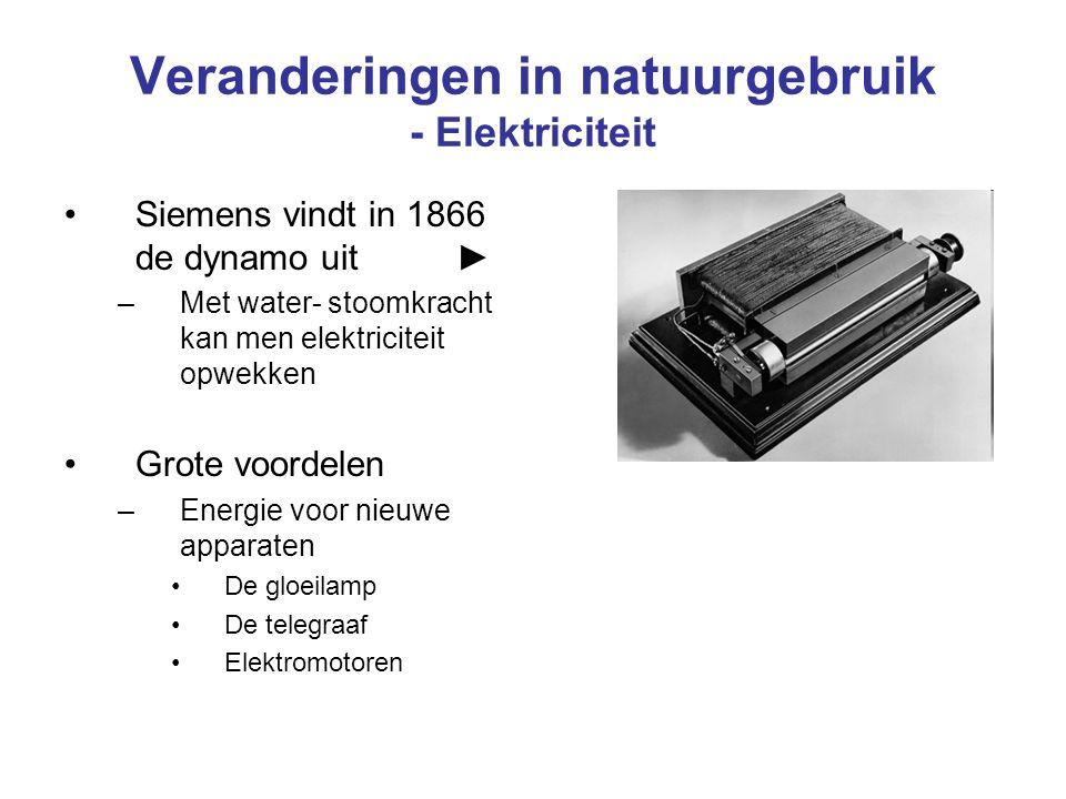 Veranderingen in natuurgebruik - Elektriciteit Siemens vindt in 1866 de dynamo uit ► –Met water- stoomkracht kan men elektriciteit opwekken Grote voor