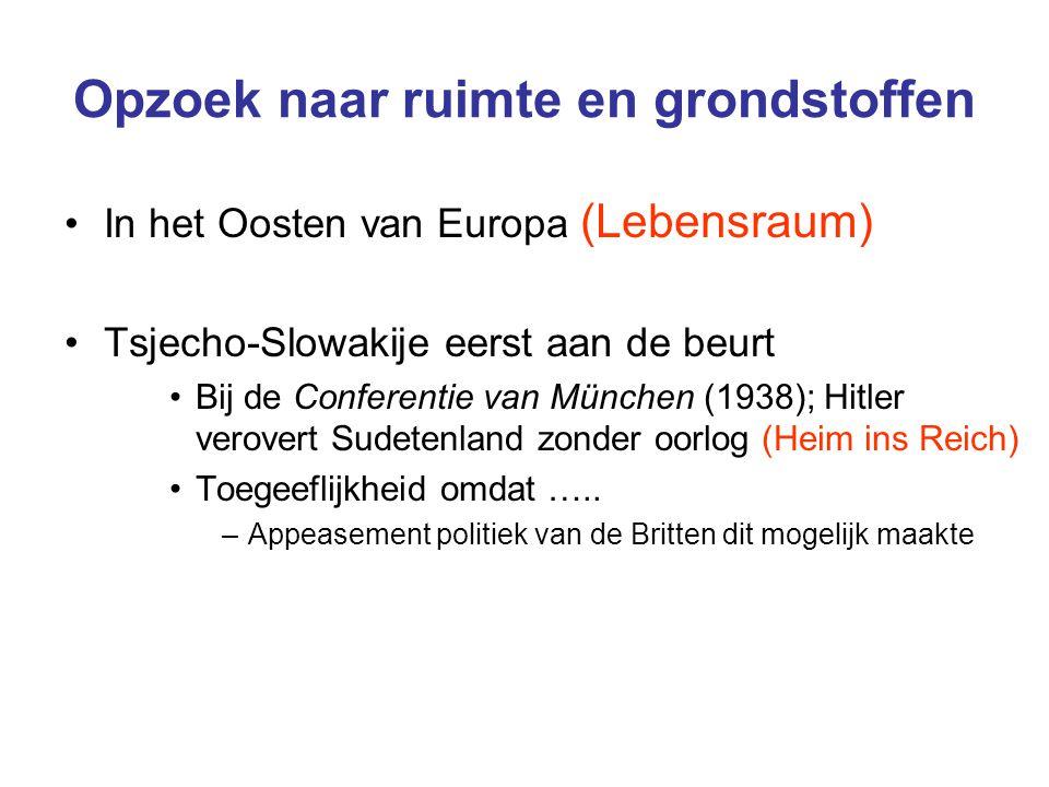 Opzoek naar ruimte en grondstoffen In het Oosten van Europa (Lebensraum) Tsjecho-Slowakije eerst aan de beurt Bij de Conferentie van München (1938); H