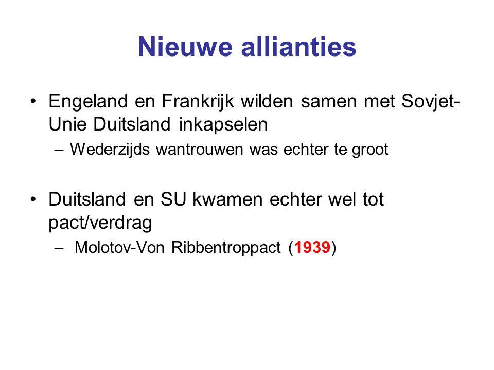 Nieuwe allianties Engeland en Frankrijk wilden samen met Sovjet- Unie Duitsland inkapselen –Wederzijds wantrouwen was echter te groot Duitsland en SU