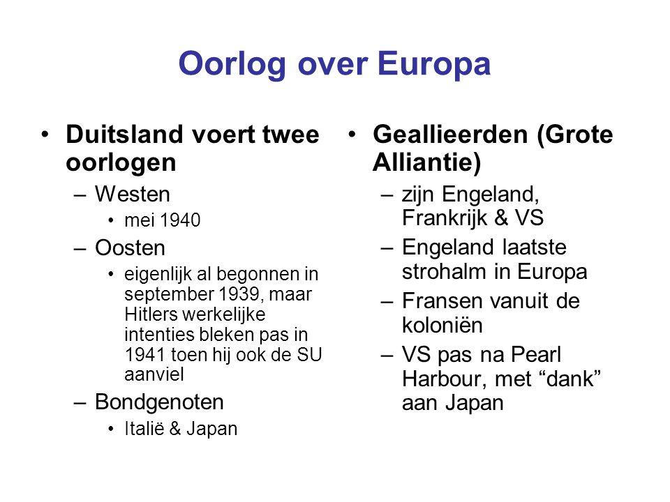 Oorlog over Europa Duitsland voert twee oorlogen –Westen mei 1940 –Oosten eigenlijk al begonnen in september 1939, maar Hitlers werkelijke intenties b