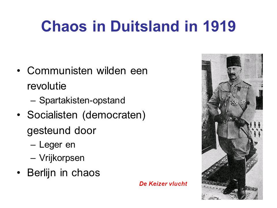 Chaos in Duitsland in 1919 Communisten wilden een revolutie –Spartakisten-opstand Socialisten (democraten) gesteund door –Leger en –Vrijkorpsen Berlij