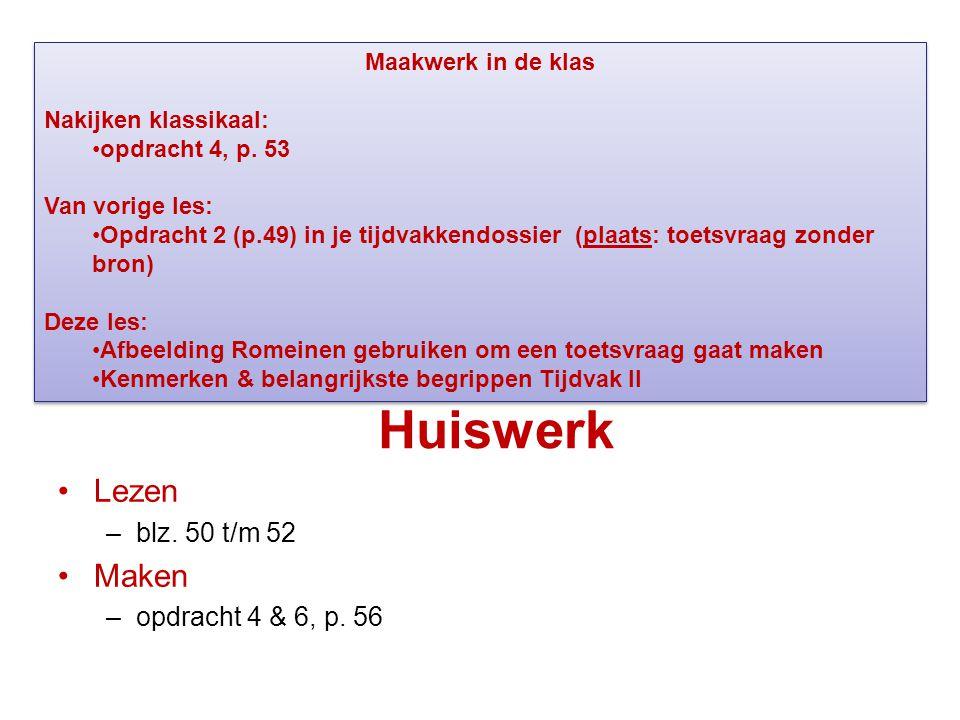 Huiswerk Lezen –blz. 50 t/m 52 Maken –opdracht 4 & 6, p. 56 Maakwerk in de klas Nakijken klassikaal: opdracht 4, p. 53 Van vorige les: Opdracht 2 (p.4